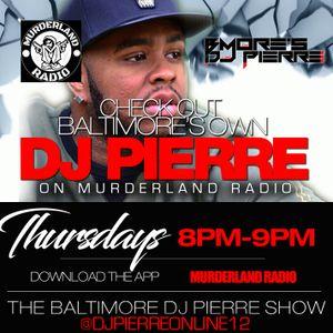 Bmore's DJ Pierre Week 7 Hip-Hop & R&B Thursdays Murderland Radio 1-12-17