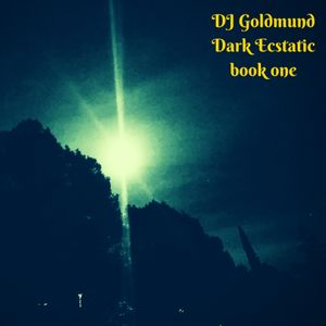 DJ Goldmund  Dark Ecstatic  book one
