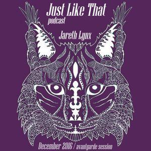 Just like that - podcast - Jareth Lynx - December 2016