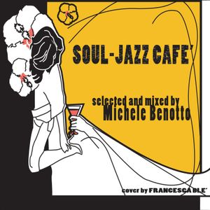Soul-Jazz Cafe' Vol.1 - selected and soft mixed by Michele Benotto