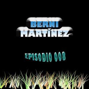 Berni Martínez @ Episodio 008