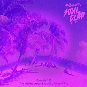 The Interns Present Gravitational.WAVs [The Adventures Of Soul Clap #133]