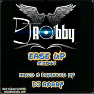 EASE UP MIXTAPE DJ ROBBY