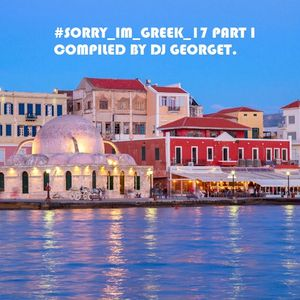 #SORRY_IM_GREEK_17 PART I COMPILED BY DJ GEORGET.