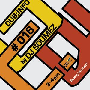 DUB:INFO#016 presented by DJ SOUMEZ