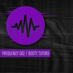 Frequency 002 / Booty Tutors