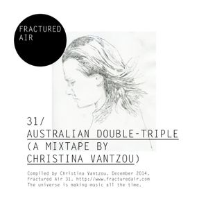 Fractured Air 31: Australian Double-Triple (A Mixtape by Christina Vantzou)