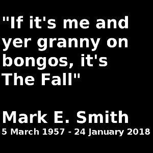 Mark E Smith Tribute (Pt 1) - 2018/02
