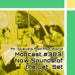 Modcast #383: Now Sounds of the Jet Set