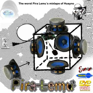 The worst Pira Lemu´s mixtape of Huayno music here and over yonder