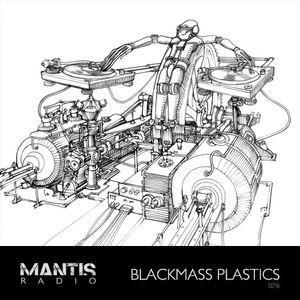 Mantis Radio 076 + Blackmass Plastics