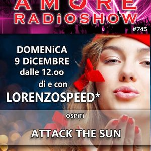LORENZOSPEED* presents AMORE Radio Show 745 Domenica 9 Dicembre 2018 with ATTACK THE SUN
