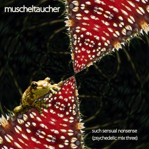 such sensual nonsense (psychedelic mix three)