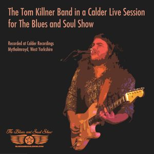 The Tom Killner Band in a Calder Live Session for The Blues and Soul Show