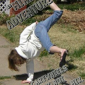 "Epic ""Mini"" Adventure Vol.1: Cartwheels Are Not For Cankles...Mix."