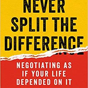 Chris Voss Never Split the Difference Negotiating as if Your Life Depended on It Book Summary