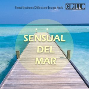 SENSUAL DEL MAR #01 - Electronic Chillout and Lounge Music - mixed by DJ Cirillo