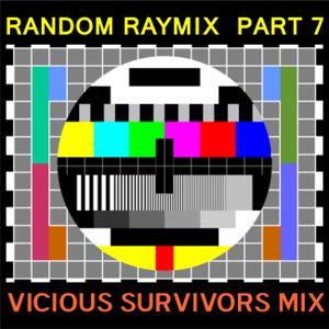 Random raymix 07 - vicious survivors mix