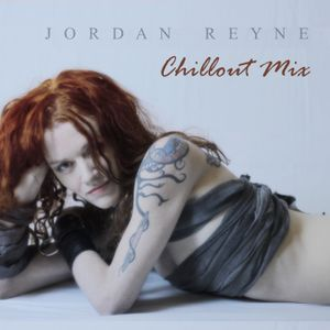 Jordan Reyne - Chillout Mix (5 tracks of downtempo, electronic and electronica)