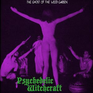 The Ghost of the Weed Garden - Psychedelic Witchcraft