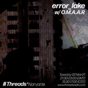 error_lake w/ O.M.A.A.R (Threads*NARVARTE) - 02-Mar-21