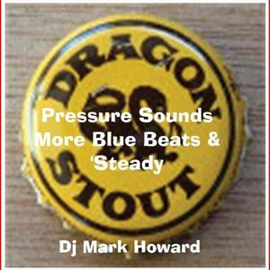 Pressure Sounds: More Blue Beats & 'steady. All vinyl mix by DJ Mark Howard.