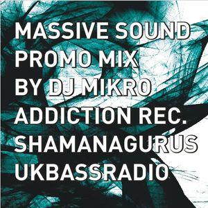 Massive Sound promo mix by dj Mikro / Addiction Rec Special/ www.UKBASSRADIO.com / ShamanaGurus Show