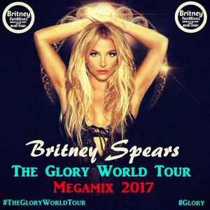 Britney Spears - The Glory World Tour (Fanmade Tour Megamix 2017)