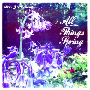 Dr. J Presents: All Things Spring