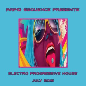 Rapid Sequence Presents Electro Progressive House July 2015