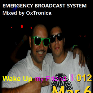 The Emergency Broadcast System 012 Despierta amigo mio - Mixed By OxTronica March 6 2014