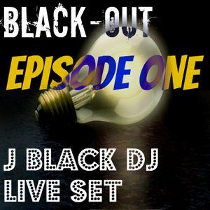 BLACK-OUT Episode ONE The J BLACK DJ Set