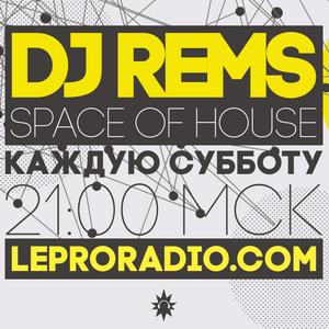 DJ Rems - Space Of House #10 @ leproradio.com 20.02.2016