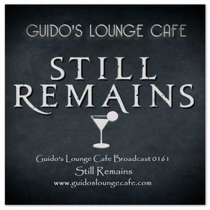 Guido's Lounge Cafe Broadcast 0161 Still Remains (20150403)