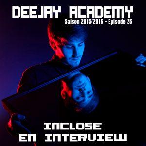 DEEJAY ACADEMY - SAISON 2015/2016 - ÉPISODE 25 [AVEC INCLOSE EN INTERVIEW]