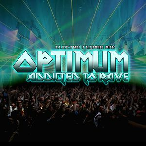 ADDICTED TO RAVE - DJ OPTIMUM