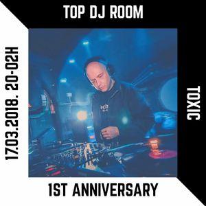 "Toxic @ Top DJ Room - ""1st Anniversary Special"""