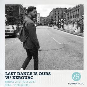 Last Dance Is Ours w/ Kerouac 21st July 2017