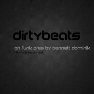 Dirtybeats on funk pres by Bennett Dominik (afterfuck session set)