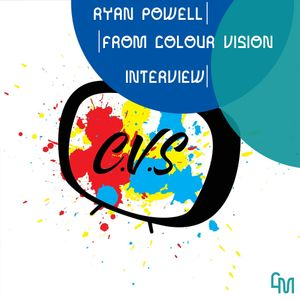 Ryan Powell Interview from Colour Vision - Connor Morgans - 5/6/19