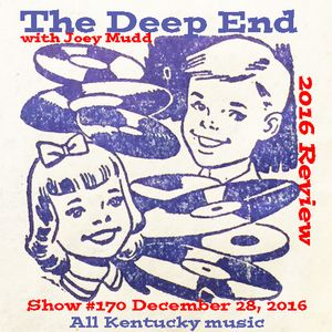 The Deep End with Joey Mudd / Show #170 2016 Year In Review / December 28, 2016