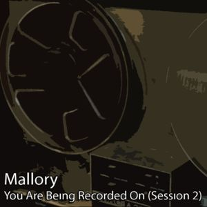 Mallory - You Are Being Recorded On (Session 2)