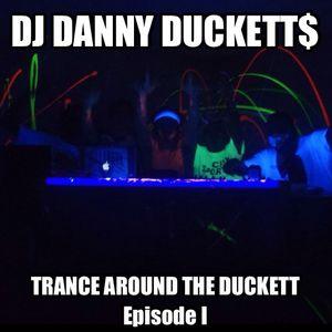 DJ Danny Duckett$ - Trance Around The Duckett: Episode 1