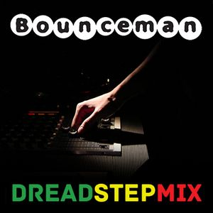 Bounceman - Dreadstep Mix