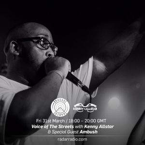 The Voice of the Streets w/ Kenny Allstar & Special Guest Ambush - 31st March 2017