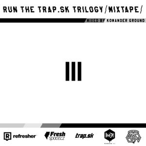 Run The Trap.sk MIXTVPE Trilogy by Komander Ground