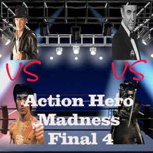 Action Hero Madness Round 5 the Final 4