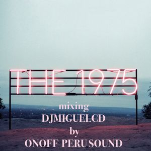 THE 1975 - LOVE ME mixing DJMIGUELCD by ONOFF PERU SOUND