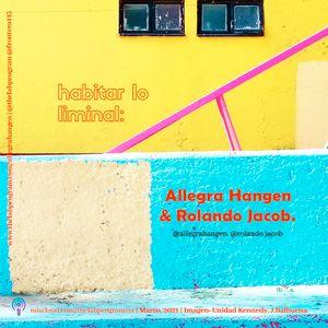 Habitar lo liminal: Allegra Hangen y Rolando Jacob