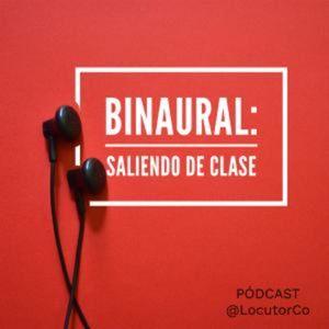 BINAURAL: Saliendo de Clase de Podcast